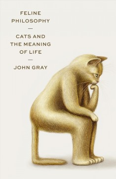 Feline Philosophy : Cats and the Meaning of Life