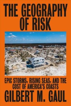 Geography of Risk : Epic Storms, Rising Seas, and the Cost of America's Coasts