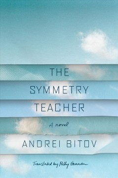 The symmetry teacher /  Andrei Bitov ; translated from the Russian by Polly Gannon.