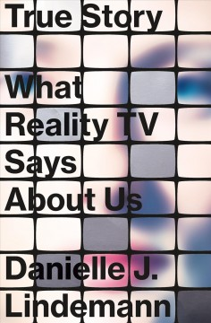 True Story : What Reality TV Says About Us