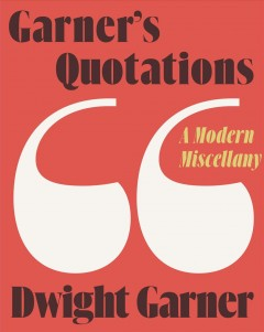 Garner's Quotations : A Modern Miscellany