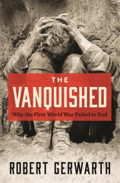 Vanquished : Why the First World War Failed to End