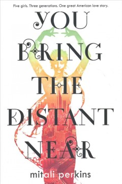 You bring the distant near /  Mitali Perkins. - Mitali Perkins.