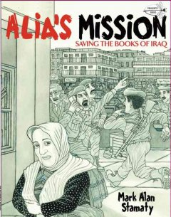 Alia's Mission : Saving the Books of Iraq