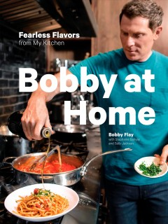 Bobby at Home : Fearless Flavors from My Kitchen