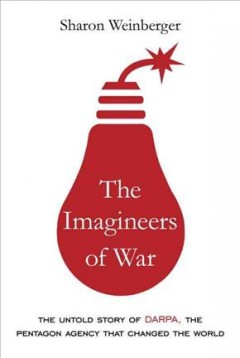 Imagineers of War : The Untold Story of Darpa, the Pentagon Agency That Changed the World