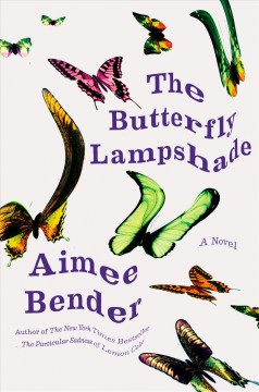 The butterfly lampshade : a novel / by Aimee Bender.