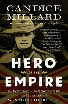 Hero of the empire : the Boer War, a daring escape and the making of Winston Churchill / Candice Millard.