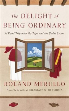 Delight of Being Ordinary : A Road Trip With the Pope and the Dalai Lama
