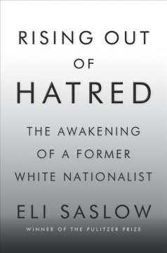 Rising Out of Hatred : The Awakening of a Former White Nationalist