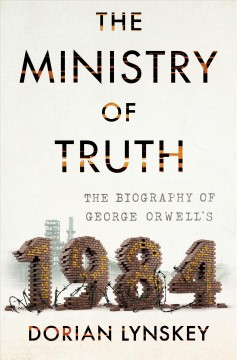 Ministry of Truth : The Biography of George Orwell's 1984