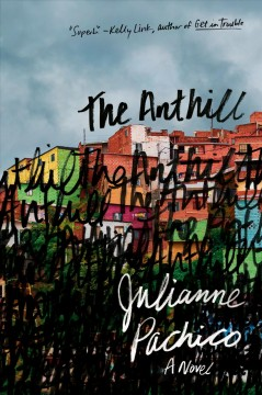 The anthill : a novel / Julianne Pachico.