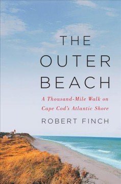 Outer Beach : A Thousand-mile Walk on Cape Cod's Atlantic Shore
