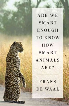Are we smart enough to know how smart animals are? /  Frans de Waal ; with drawings by the author.