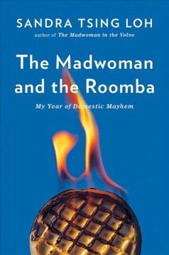 Madwoman and the Roomba : My Year of Domestic Mayhem