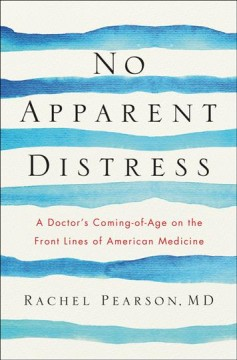 No apparent distress : a doctor's coming-of-age on the front lines of American medicine / Rachel Pearson.