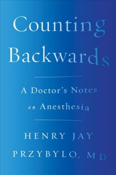 Counting Backwards : A Doctor's Notes on Anesthesia