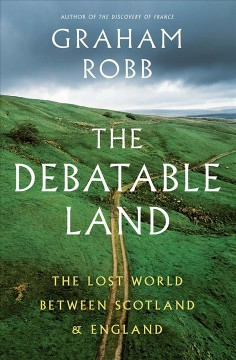 Debatable Land : The Lost World Between Scotland and England