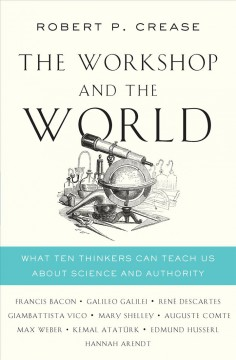Workshop and the World : What Ten Thinkers Can Teach Us About Science and Authority