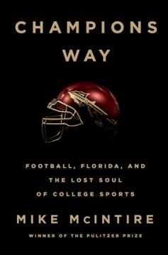 Champions Way : Football, Florida, and the Lost Soul of College Sports