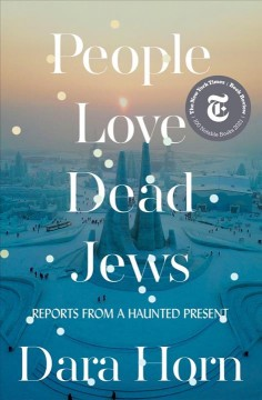 People Love Dead Jews : Reports from a Haunted Present