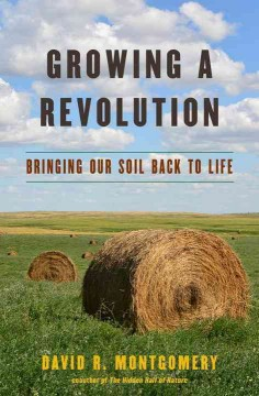 Growing a revolution : bringing our soil back to life / David R. Montgomery. - David R. Montgomery.