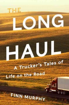 Long Haul : A Trucker's Tales of Life on the Road