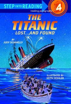 The Titanic, lost-- and found /  by Judy Donnelly ; illustrated by Keith Kohler. - by Judy Donnelly ; illustrated by Keith Kohler.