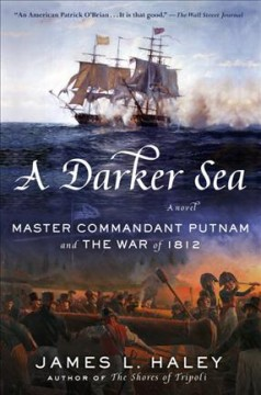 Darker Sea : Master Commandant Putnam and the War of 1812