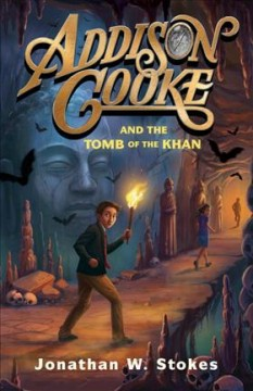 Addison Cooke and the tomb of the Khan /  Jonathan W. Stokes. - Jonathan W. Stokes.