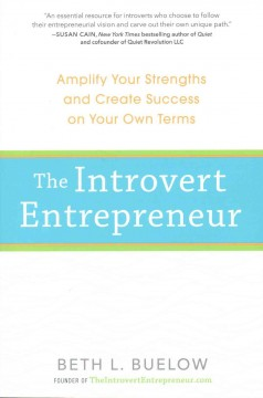 The introvert entrepreneur : amplify your strengths and create success on your own terms / Beth L. Buelow.