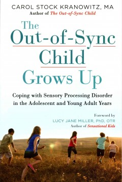 Out-of-Sync Child Grows Up : Coping With Sensory Processing Disorder in the Adolescent and Young Adult Years
