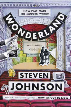Wonderland : How Play Made the Modern World
