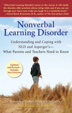 Nonverbal learning disorder : understanding and coping with NLD and Asperger's-- what parents and teachers need to know / Rondalyn Varney Whitney.