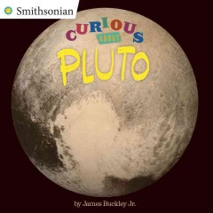 Curious about pluto /  by James Buckley Jr.
