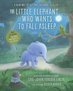 Little Elephant Who Wants to Fall Asleep : A New Way of Getting Children to Sleep