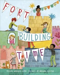 Fort-building time /  by Megan Wagner Lloyd ; pictures by Abigail Halpin.