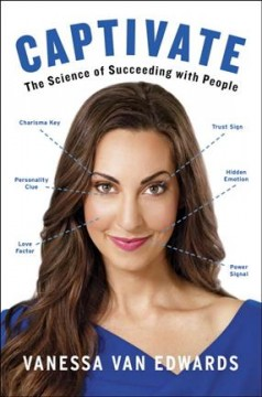 Captivate : The Science of Succeeding With People