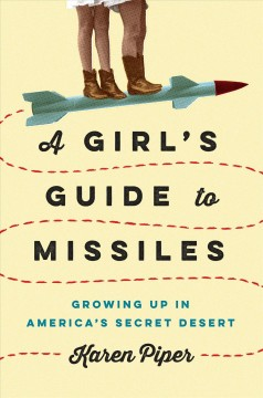 Girl's Guide to Missiles : Growing Up in America's Secret Desert