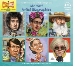 Who was? Artist biographies : Bob Dylan, Frida Kahlo, Claude Monet, Pablo Picasso, Maria Tallchief, Andy Warhol.