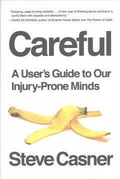 Careful! : a user's guide to our injury-prone minds / Steve Casner.