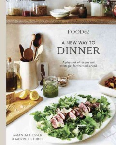 A new way to dinner : a playbook of recipes & strategies for the week ahead / by Amanda Hesser and Merrill Stubbs ; photography by James Ransom.