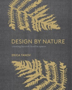 Design by Nature : Creating Layered, Lived-in Spaces Inspired by the Natural World