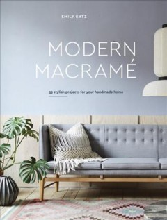 Modern Macrame : 33 Stylish Projects for Your Handmade Home