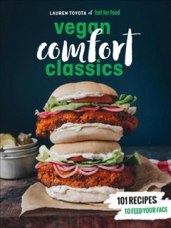 Hot for Food Vegan Comfort Classics : 101 Recipes to Feed Your Face