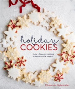 Holiday cookies : showstopping recipes to sweeten the season / Elisabet der Nederlanden ; photography by Erin Scott.