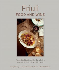 Friuli Food and Wine : Frasca Cooking from Northern Italy's Mountains, Vineyards, and Seaside
