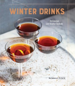 Winter Drinks : 70 Essential Cold-weather Cocktails