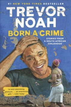 Born a crime : stories from a South African childhood / by Trevor Noah. - by Trevor Noah.