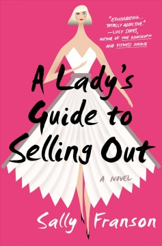 A lady's guide to selling out : a novel / Sally Franson.